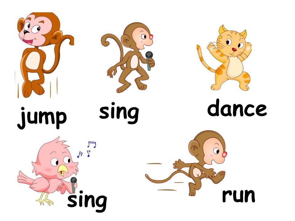 dance sing jump run sing