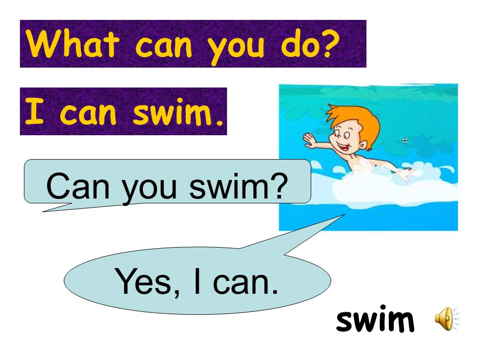What can you do I can swim. Can you swim Yes, I can. swim