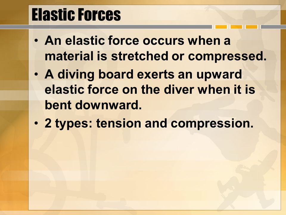Elastic Forces An elastic force occurs when a material is stretched or compressed.
