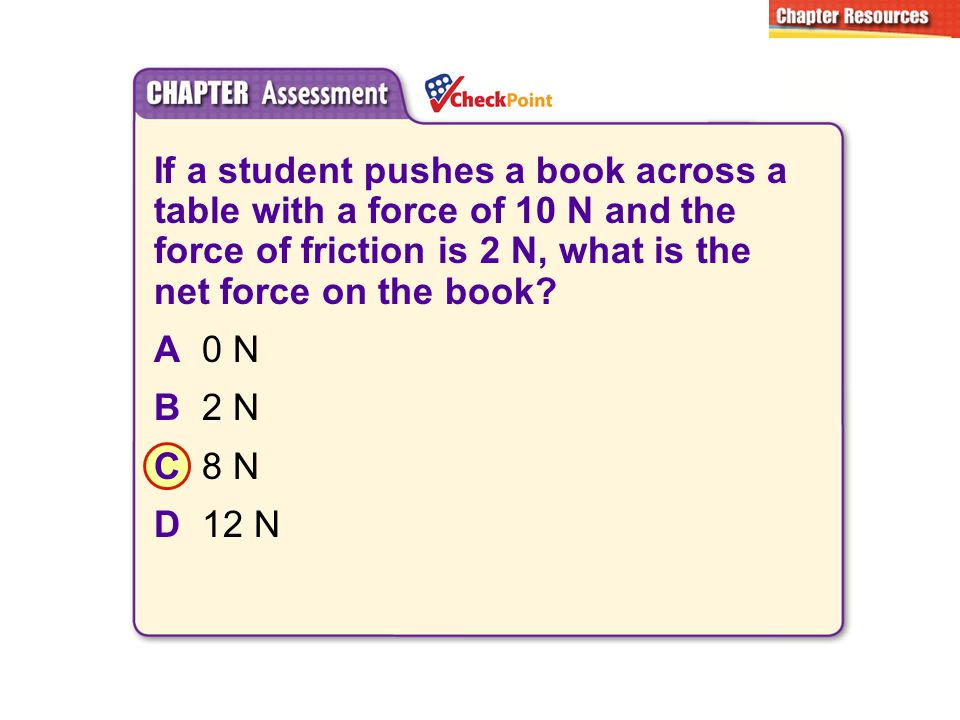 A B. C. D. If a student pushes a book across a table with a force of 10 N and the force of friction is 2 N, what is the net force on the book