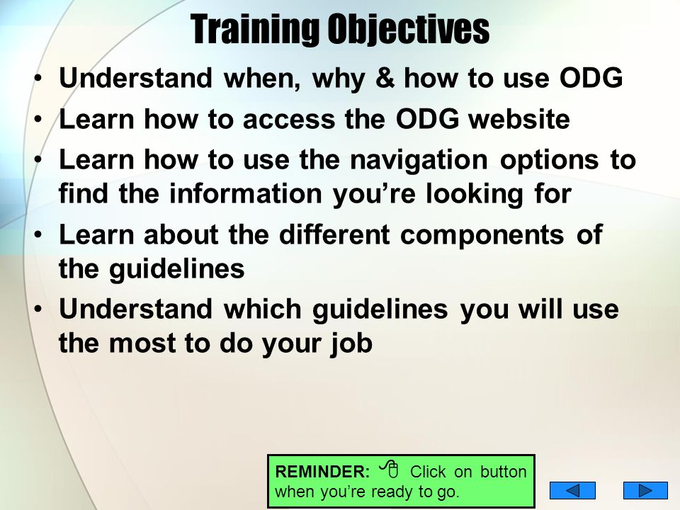 Training Objectives Understand when, why & how to use ODG