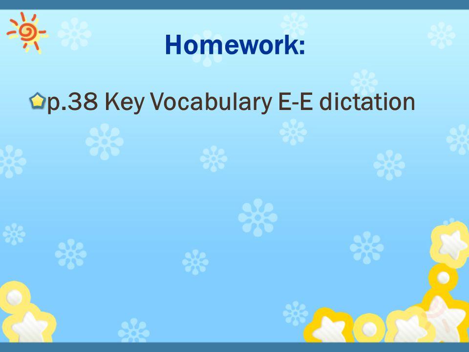Homework: p.38 Key Vocabulary E-E dictation