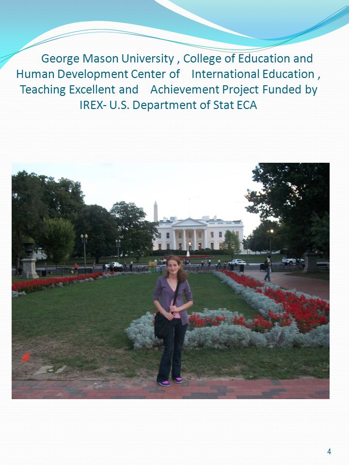 George Mason University , College of Education and Human Development Center of International Education , Teaching Excellent and Achievement Project Funded by IREX‐ U.S.