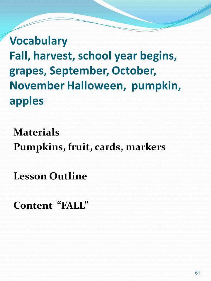 Vocabulary Fall, harvest, school year begins, grapes, September, October, November Halloween, pumpkin, apples