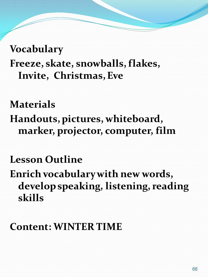 Vocabulary Freeze, skate, snowballs, flakes, Invite, Christmas, Eve. Materials. Handouts, pictures, whiteboard, marker, projector, computer, film.