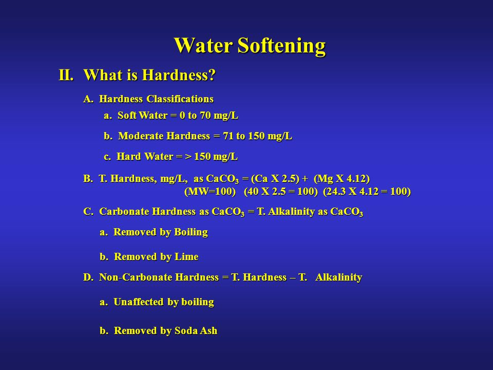 Water Softening II. What is Hardness A. Hardness Classifications
