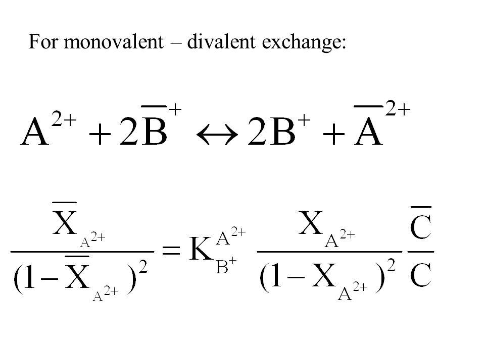 For monovalent – divalent exchange: