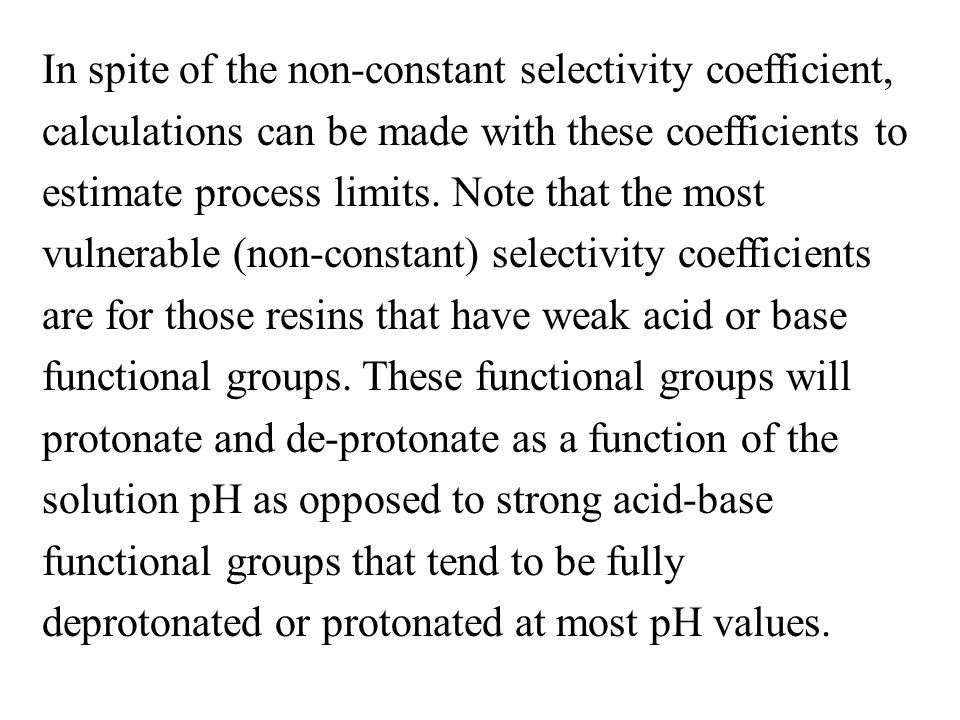 In spite of the non-constant selectivity coefficient, calculations can be made with these coefficients to estimate process limits.