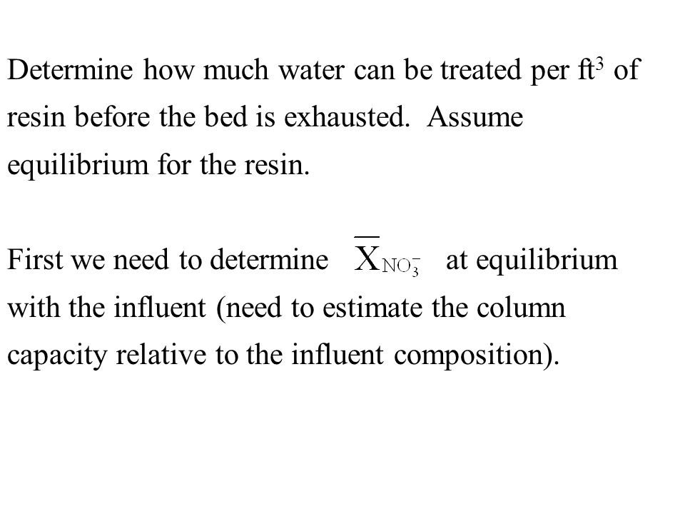 Determine how much water can be treated per ft3 of resin before the bed is exhausted. Assume equilibrium for the resin.