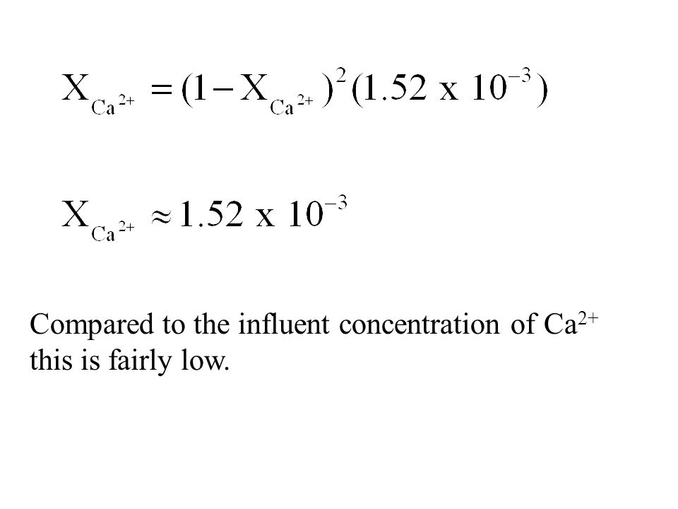 Compared to the influent concentration of Ca2+ this is fairly low.
