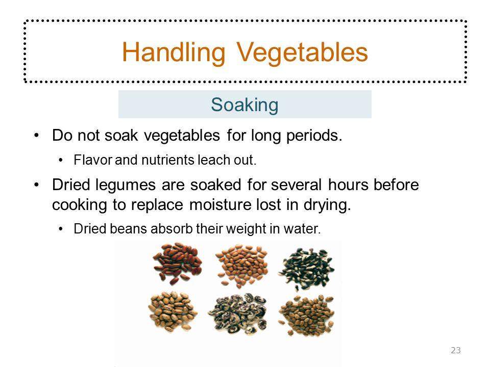 Handling Vegetables Soaking Do not soak vegetables for long periods.
