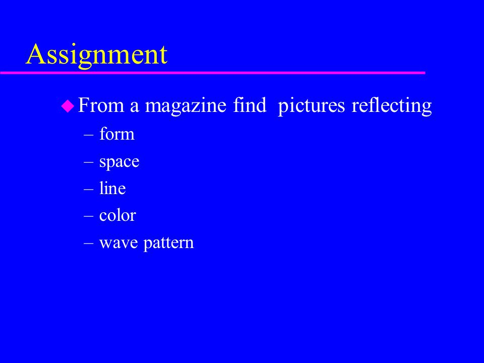 Assignment From a magazine find pictures reflecting form space line
