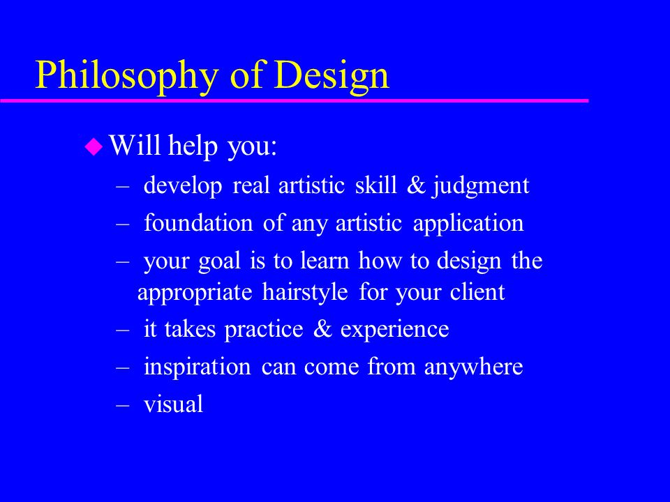 Philosophy of Design Will help you: