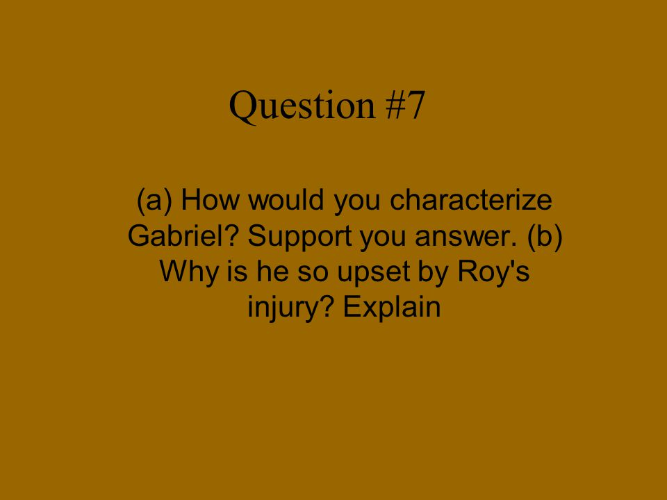 Question #7 (a) How would you characterize Gabriel.