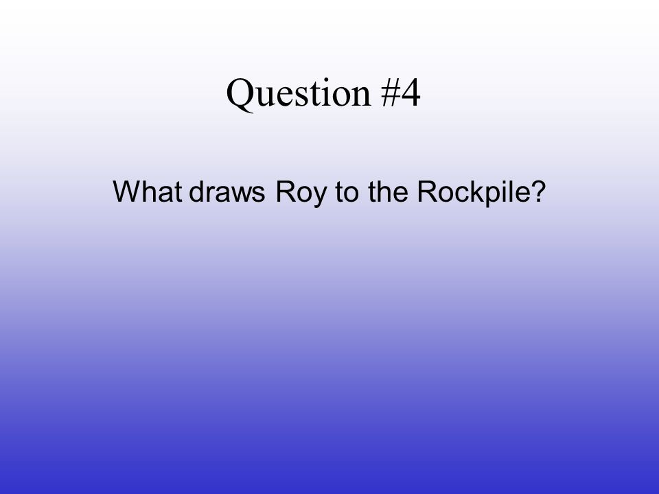 What draws Roy to the Rockpile