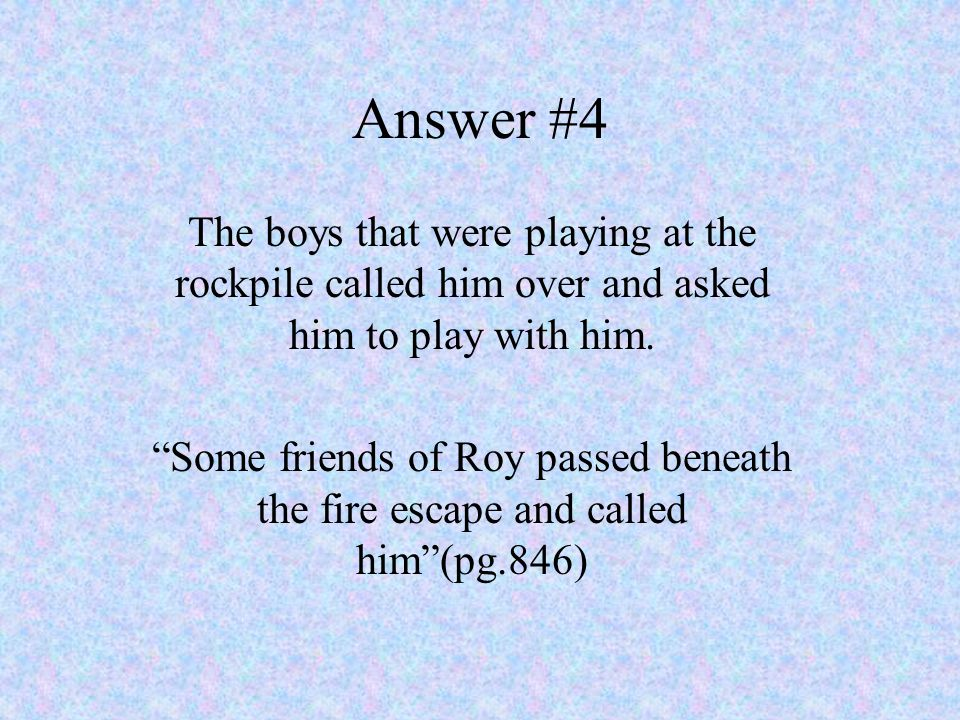 Answer #4 The boys that were playing at the rockpile called him over and asked him to play with him.