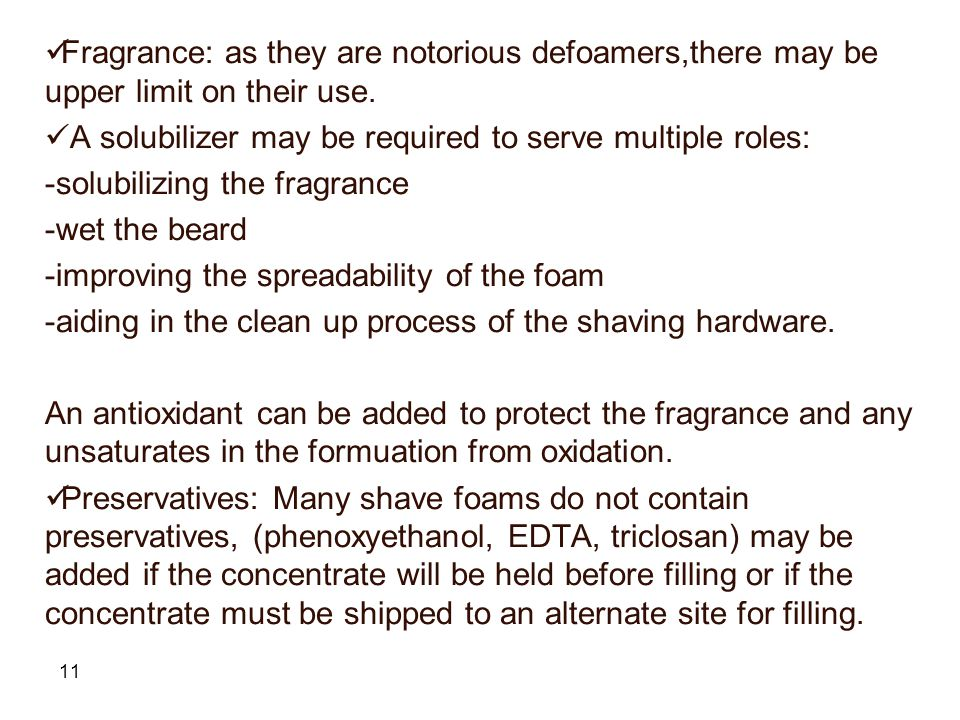 Fragrance: as they are notorious defoamers,there may be upper limit on their use.