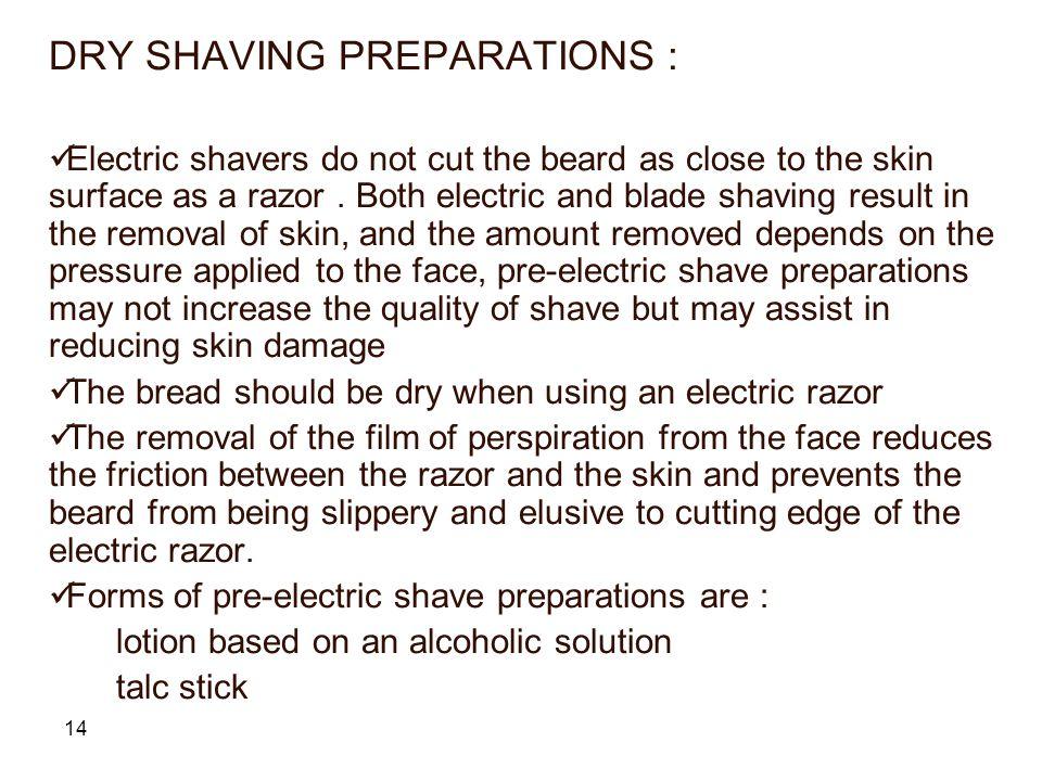 DRY SHAVING PREPARATIONS :