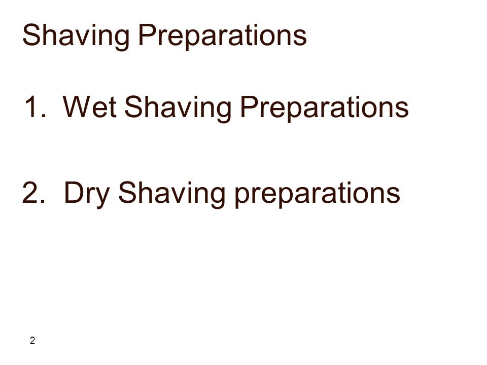 Shaving Preparations Wet Shaving Preparations 2. Dry Shaving preparations
