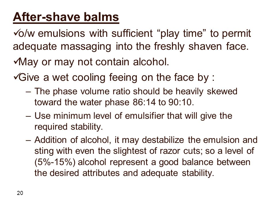 After-shave balms o/w emulsions with sufficient play time to permit adequate massaging into the freshly shaven face.