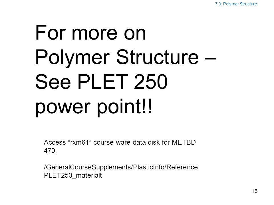For more on Polymer Structure – See PLET 250 power point!!