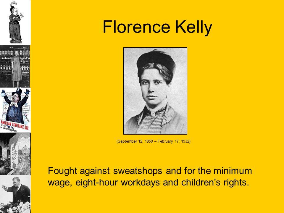 Florence Kelly (September 12, 1859 – February 17, 1932)