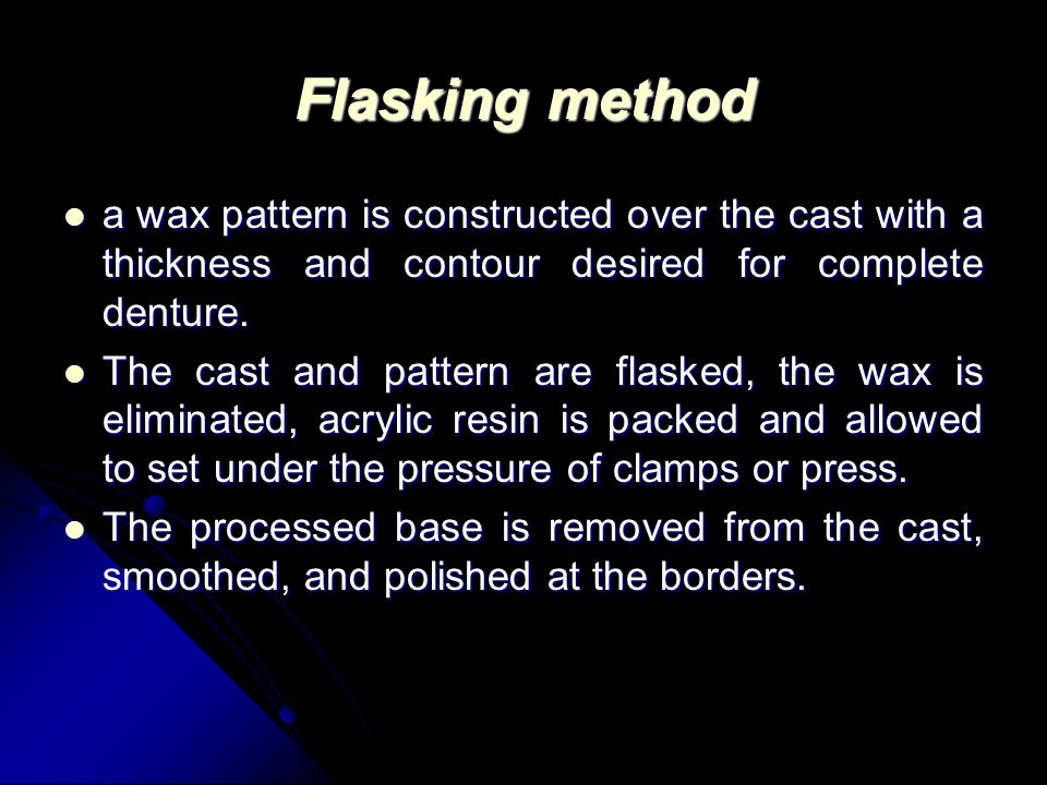 Flasking method a wax pattern is constructed over the cast with a thickness and contour desired for complete denture.