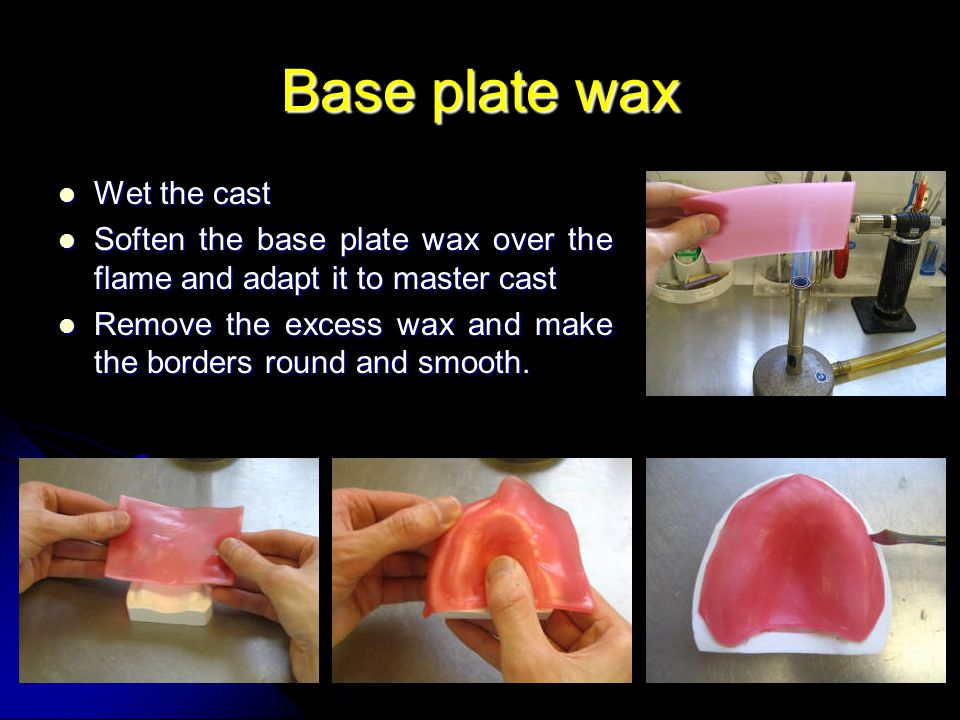 Base plate wax Wet the cast