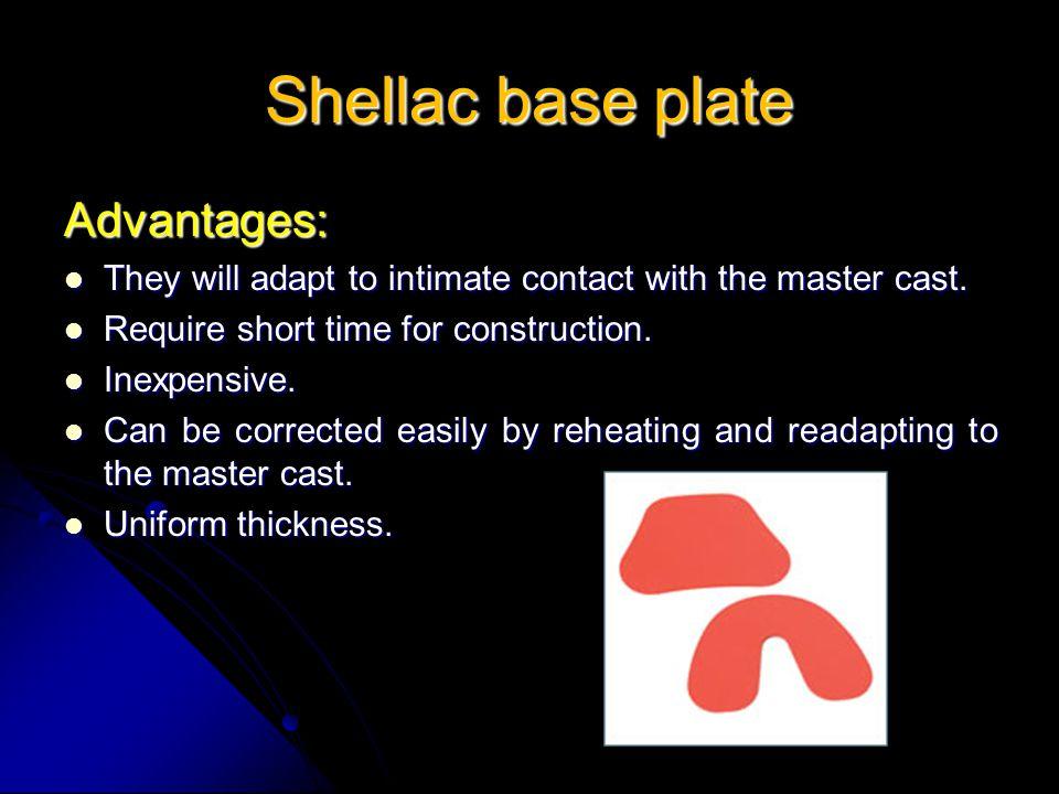 Shellac base plate Advantages: