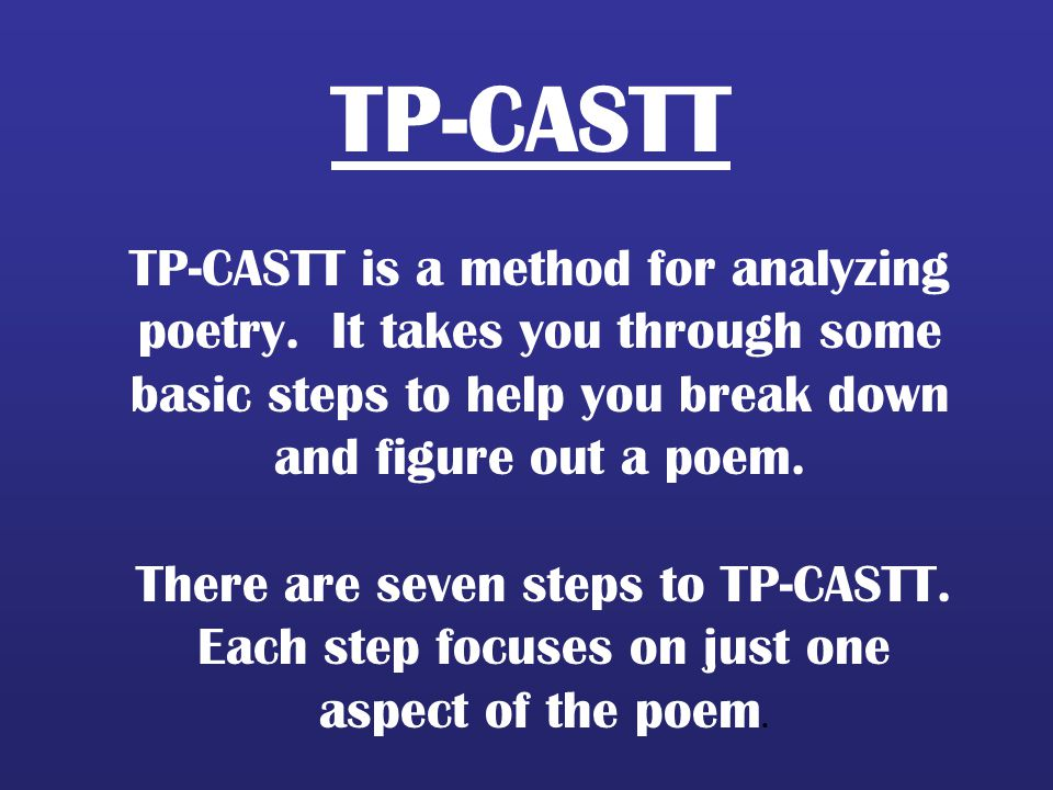 TP-CASTT TP-CASTT is a method for analyzing poetry. It takes you through some basic steps to help you break down and figure out a poem.