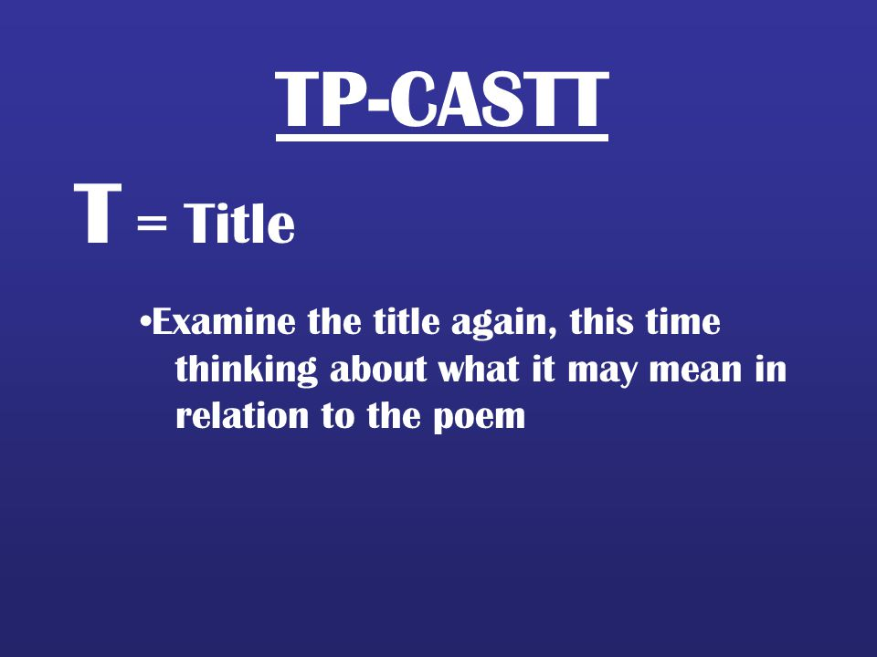 T = Title TP-CASTT Examine the title again, this time