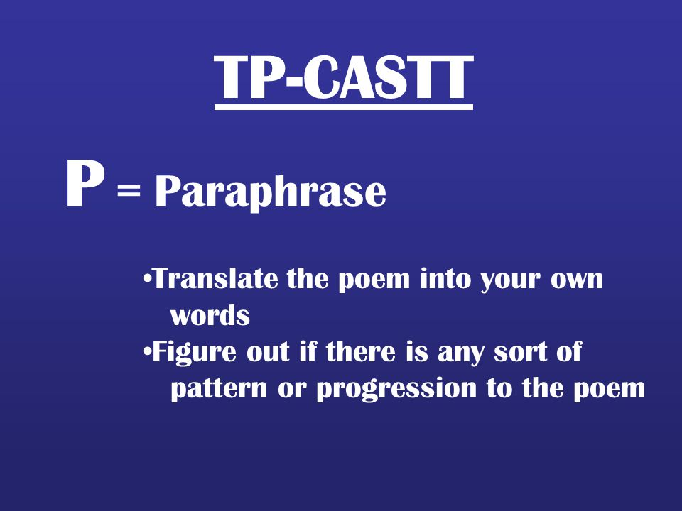 P = Paraphrase TP-CASTT Translate the poem into your own words