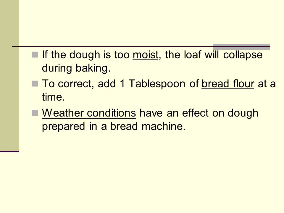 If the dough is too moist, the loaf will collapse during baking.