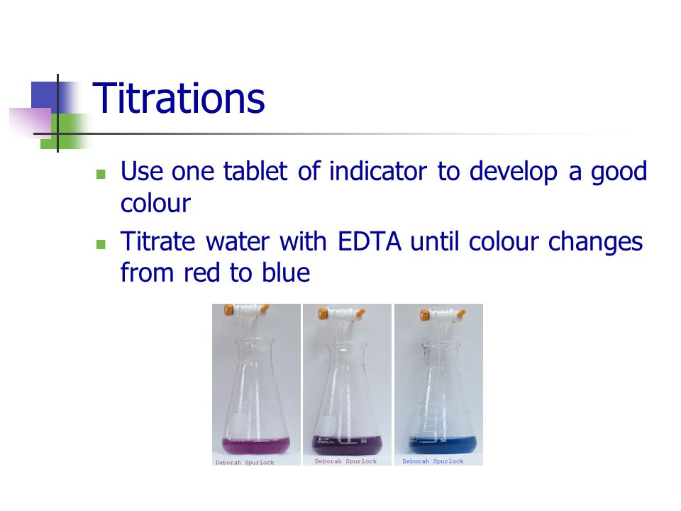 Titrations Use one tablet of indicator to develop a good colour