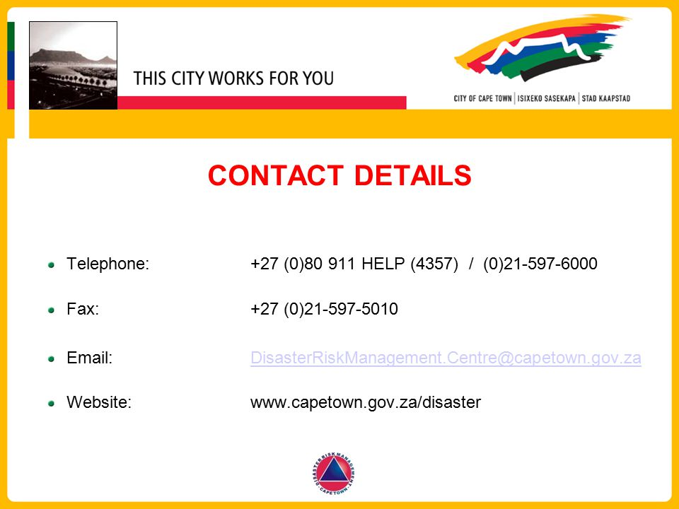 CONTACT DETAILS Telephone: +27 (0)80 911 HELP (4357) / (0)21-597-6000