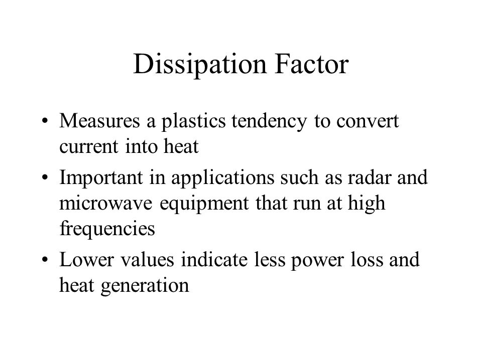 Dissipation Factor Measures a plastics tendency to convert current into heat.