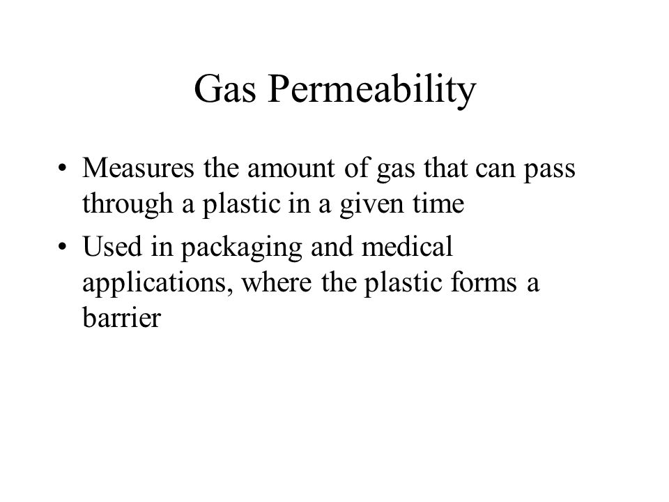 Gas Permeability Measures the amount of gas that can pass through a plastic in a given time.