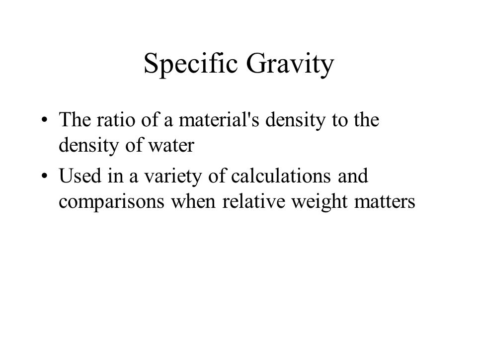 Specific Gravity The ratio of a material s density to the density of water.