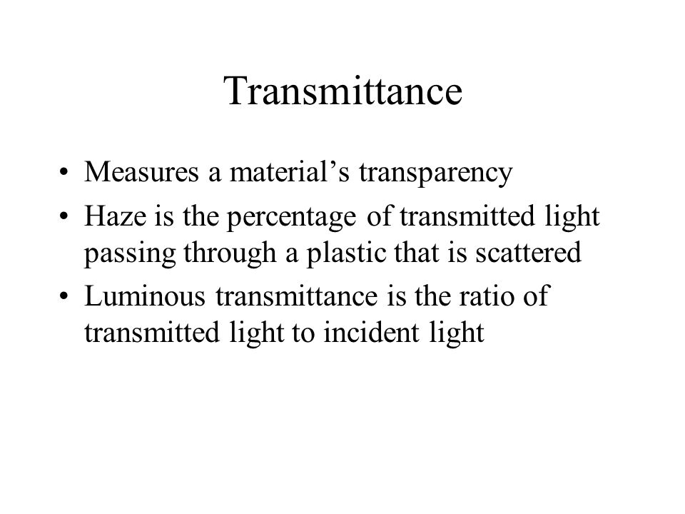 Transmittance Measures a material's transparency