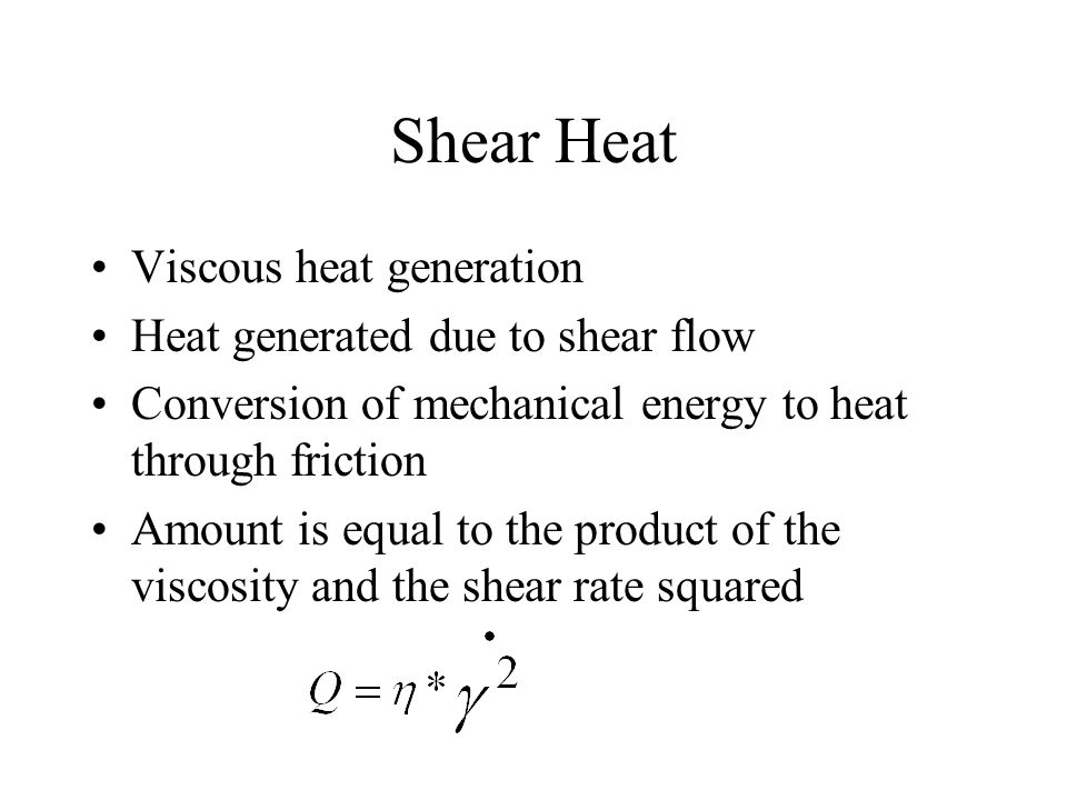 Shear Heat Viscous heat generation Heat generated due to shear flow
