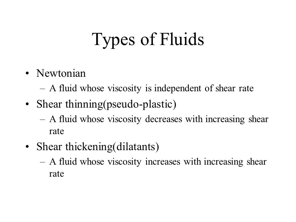 Types of Fluids Newtonian Shear thinning(pseudo-plastic)