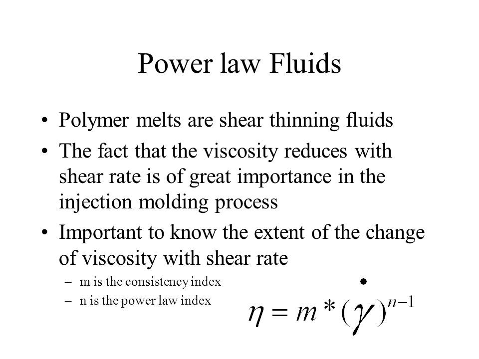 Power law Fluids Polymer melts are shear thinning fluids