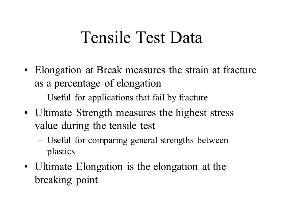Tensile Test Data Elongation at Break measures the strain at fracture as a percentage of elongation.