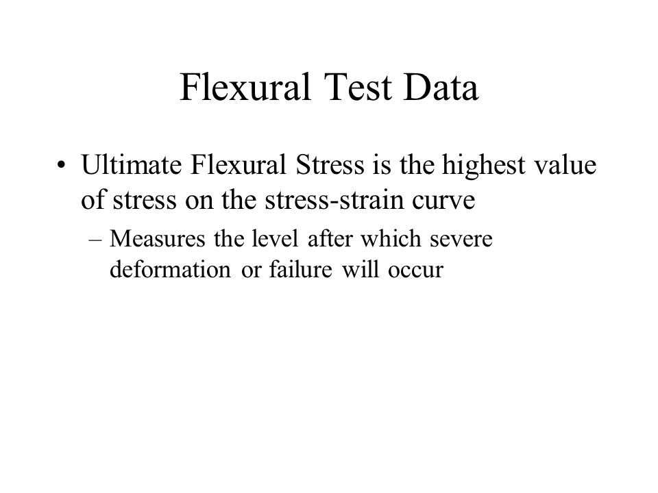 Flexural Test Data Ultimate Flexural Stress is the highest value of stress on the stress-strain curve.