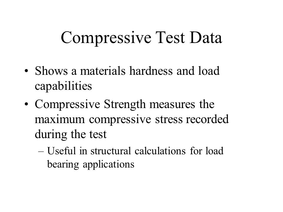 Compressive Test Data Shows a materials hardness and load capabilities