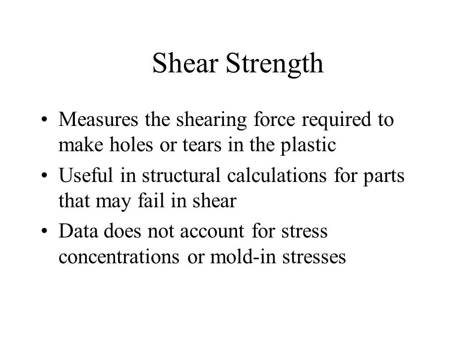 Shear Strength Measures the shearing force required to make holes or tears in the plastic.