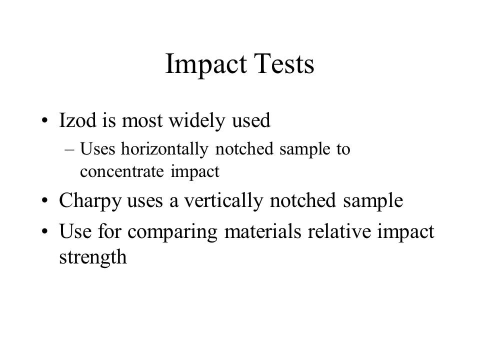 Impact Tests Izod is most widely used