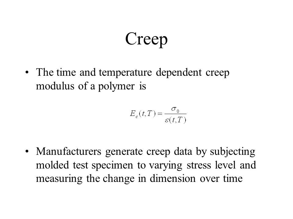 Creep The time and temperature dependent creep modulus of a polymer is