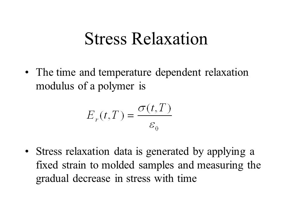 Stress Relaxation The time and temperature dependent relaxation modulus of a polymer is.