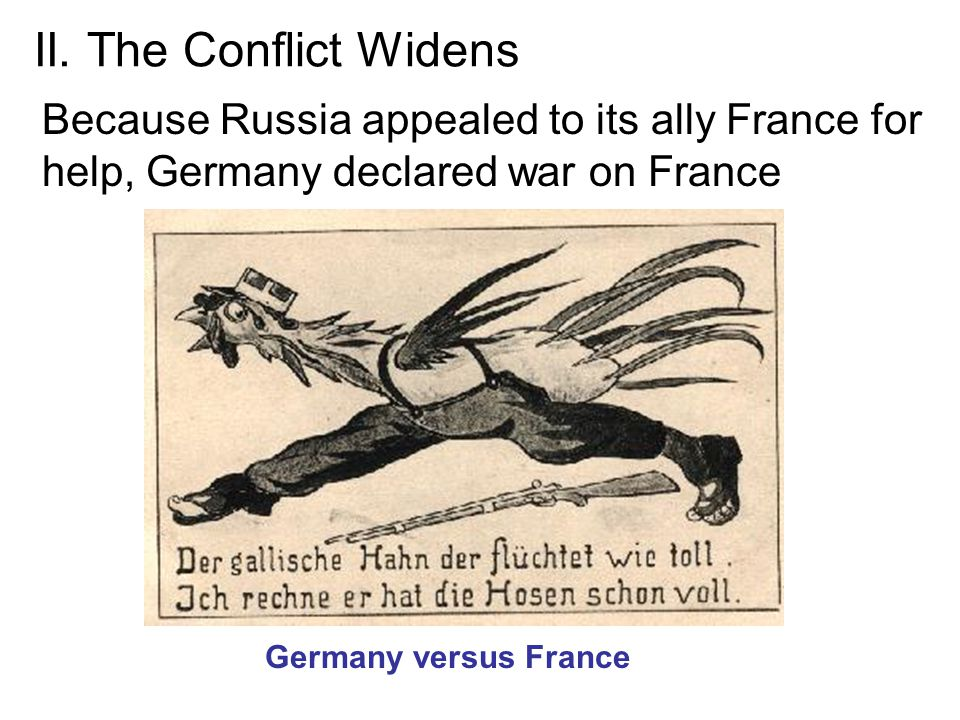 II. The Conflict Widens Because Russia appealed to its ally France for help, Germany declared war on France.